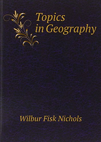 Topics In Geography: Wilbur Fisk Nichols