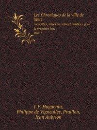 9785885007047: Les Chroniques De La Ville De Metz