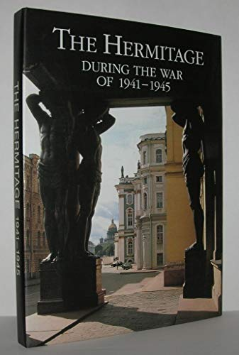 The Hermitage: During the War of 1941-1945.: S. Varshavsky, B. Rest.