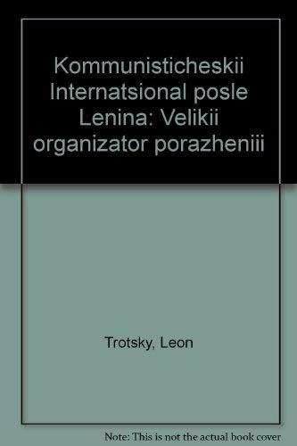 Kommunisticheski Internatsional posle Lenin: Veliki organizator porazheniii: Trotsky, Leon
