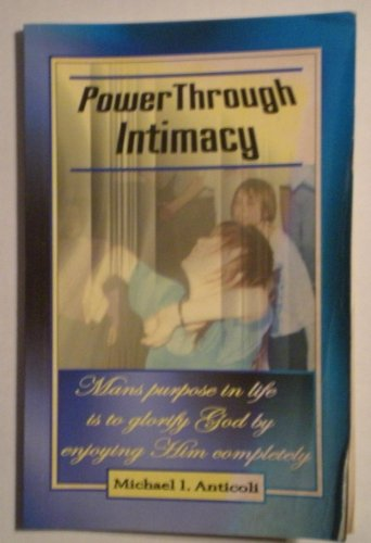 9785943370076: Power Through Intimacy: Mans Purpose in Life Is to Glorify God By Enjoying Him Completely