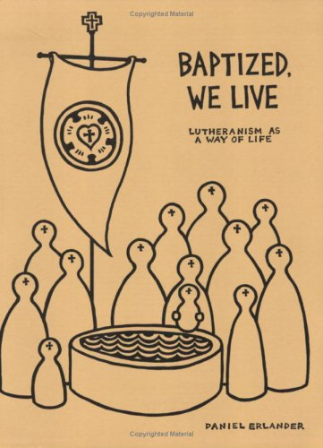 9786000020729: Baptized, We Live: Lutheranism As a Way of Life