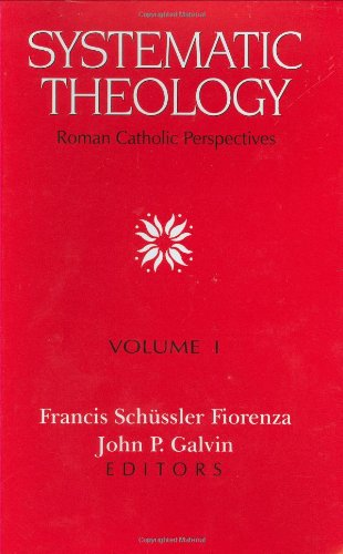 Systematic Theology: Roman Catholic Perspectives (2 vol.: Editor-Francis Schussler Fiorenza;