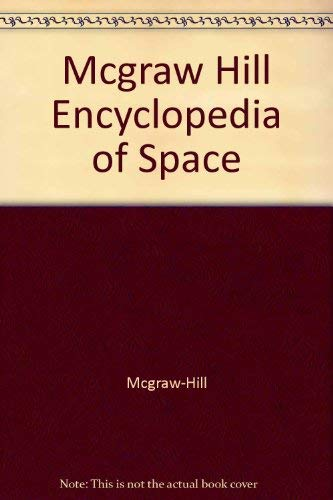 Mcgraw Hill Encyclopedia of Space: Mcgraw-Hill