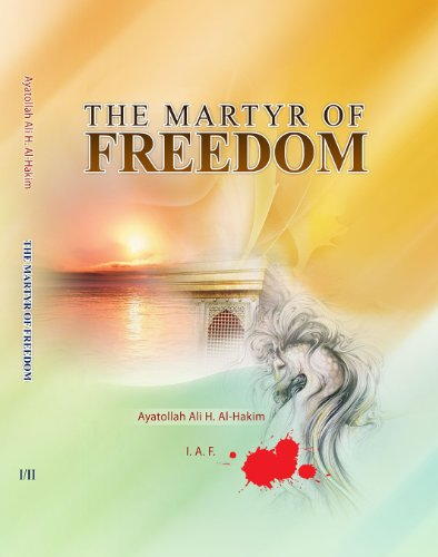 9786005694406: The Martyr of Freedom: Mystical, Social and Ethical Lessons From Al-hussain