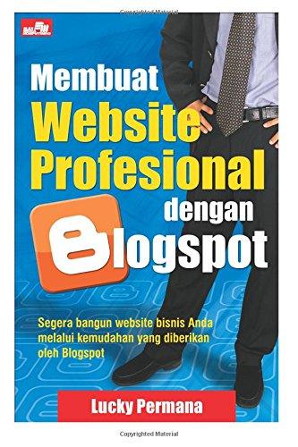 Membuat Website Profesional dengan Blogspot (Indonesian Edition): Lucky Permana