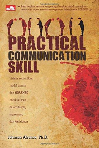 Practical Communication Skill: dalam Bisnis, Organisasi, dan: Alvonco, Johnson