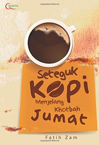 Seteguk Kopi Menjelang Khotbah Jumat (Indonesian Edition): Zam, Fatih