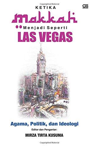 Ketika Makkah Menjadi Las Vegas: Agama, Politik: Mirza Tirta Kusuma