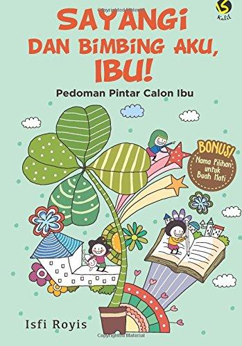 Sayangi dan Bimbing Aku, Ibu! (Indonesian Edition): Royis, Isfi