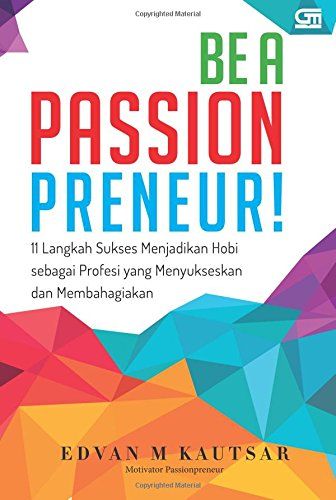 9786020323909: Be a Passionpreneur!: 11 Langkah Menjadikan Hobi Sebagai Profesi yang Menyukseskan & Membahagiakan (Indonesian Edition)