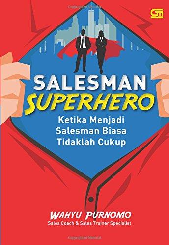 Salesman Superhero: Ketika Menjadi Salesman Biasa Tidaklah: Wahyu Purnomo