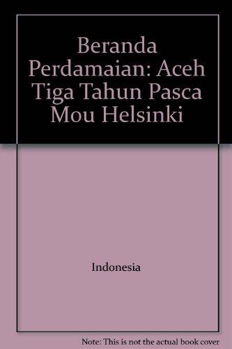 9786028300049: Beranda Perdamaian: Aceh Tiga Tahun Pasca Mou Helsinki