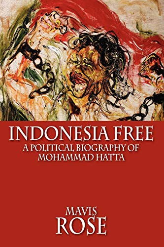 9786028397247: Indonesia Free: A Political Biography of Mohammad Hatta