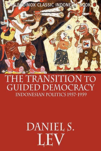 The Transition to Guided Democracy: Indonesian Politics,: Daniel S. Lev