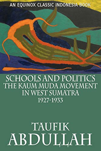 9786028397506: Schools and Politics: The Kaum Muda Movement in West Sumatra (1927-1933)