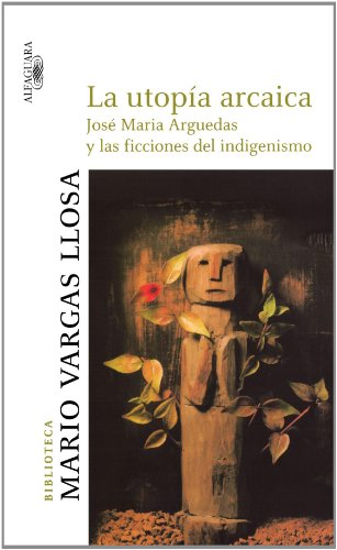 9786034016606: La utopia arcaica / The Archaic Utopia: Jose Maria Arguedas y las ficciones del indigenismo / Jose Maria Arguedas and the Fictions of Indigenism ... Vargas Llosa / Mario Vargas Llosa Library)
