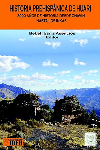 Historia Prehispanica de Huari: Desde Chavin Hasta: Bebel Ibarra
