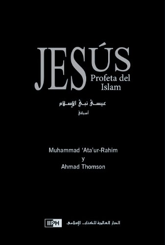 Jesús, Profeta del Islam -Jesus Prophet of Islam عيسى نبي الإسلام (9786035011679) by Muhammad Ata Ur-Rahim; Ahmad Thomson