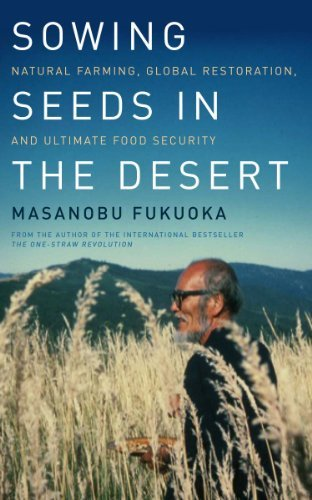 9786035841801: Sowing Seeds in the Desert: Natural Farming, Global Restoration, and Ultimate Food Security by Masanobu Fukuoka (2012-05-28)