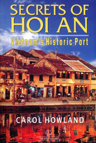 Secrets of Hoi An: Vietnam's Historic Port: Carol Howland