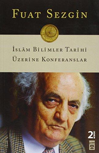 Islam Bilimler Tarihi Üzerine Konferanslar: Sezgin, Fuat