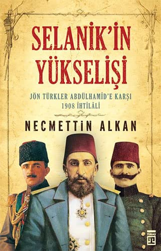 9786050804348: Selanikin Yükselisi: Jön Türkler Andülhamid'e Karsi