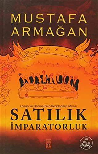 Satilik Imparatorluk / Lozan ve Osmanli'nin Reddedilen: Mustafa Armagan