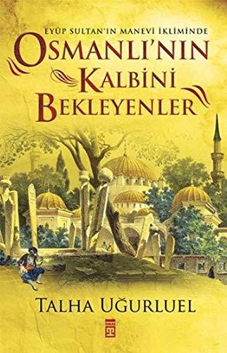 Osmanli nin Kalbini Bekleyenler: Eyüp Sultanin Manevi: Talha Ugurluel
