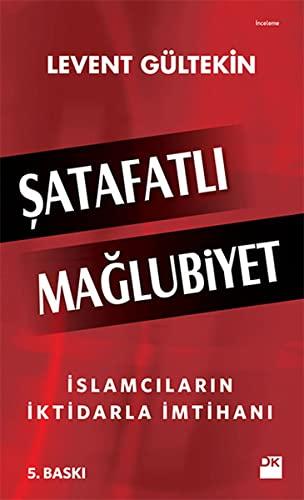 9786050929256: Satafatli Maglubiyet: Islamcilarin Iktidarla Imtihani: İslamcıların İktidarla İmtihanı