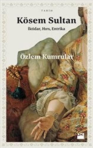 9786050930528: Kösem Sultan: Iktidar, Hirs, Entrika: İktidar Hırs ve Entrika
