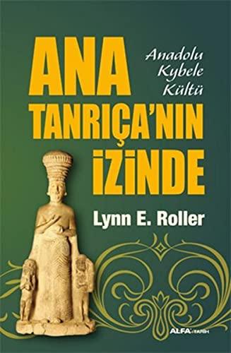 9786051066813: Ana Tanricanin Izinde; Anadolu Kybele Kültü (In Sear of God The Mother)