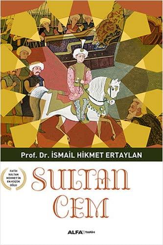 Cem Sultan. Fatih Sultan Mehmet'in en küçük: ISMAIL HIKMET ERTAYLAN.