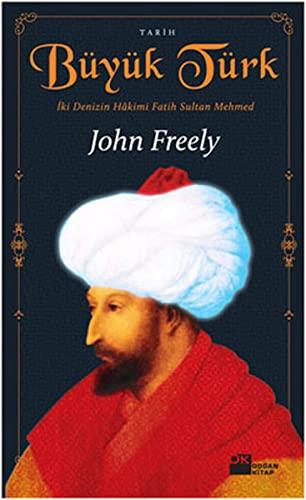 Buyuk Turk - Iki Denizin Hakimi Fatih: John Freely