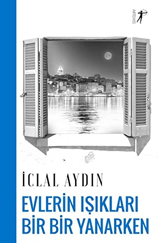 Evlerin Isiklari Bir Yanip Bir Sönerken: Iclal Aydin