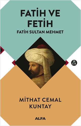 Fatih ve Fetih - Fatih Sultan Mehmet: Kuntay, Mithat Cemal