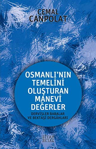 Osmanli'nin Gercek Manevi Temeli: Dervisler-Babalar-Bektasi Dergâhlari: Canpolat, Cemal