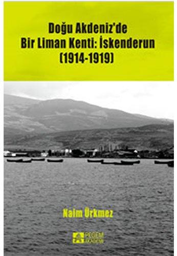 Dogu Akdeniz'de Bir Liman Kenti: Iskenderun (1914-1919): Ürkmez, Naim