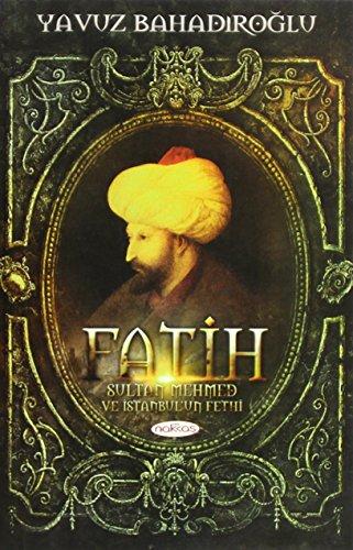 Fatih Sultan Mehmet ve Istanbulun Fethi: Yavuz Bahadiroglu