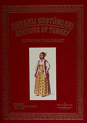 Osmanli Kostümleri / [The] Costume of Turkey: Dalvimart, Octavien