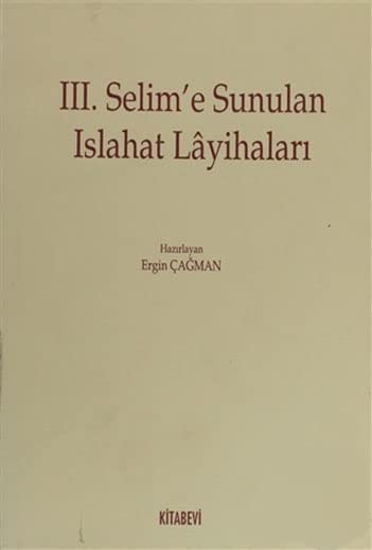 III. Selim'e sunulan islahat layihalari.: CAGMAN, ERGIN (Prepared