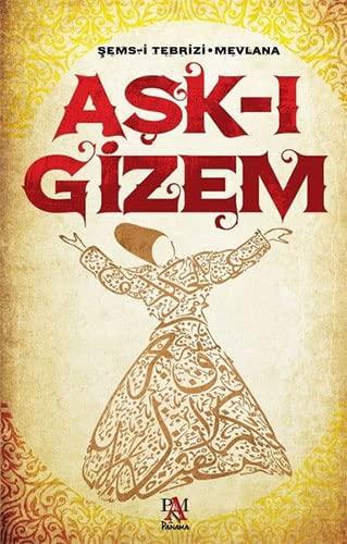 Ask-i Gizem: Celaleddin Rumi, Mevlana;