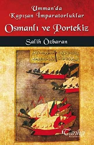 Umman'da kapisan imparatorluklar: Osmanli ve Portekiz. Emperyal: SALIH ÖZBARAN.
