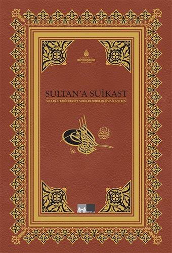 Sultan'a Suikast - Sultan II. Abdülhamid'e Sunulan Bomba Hadisesi Fezlekesi