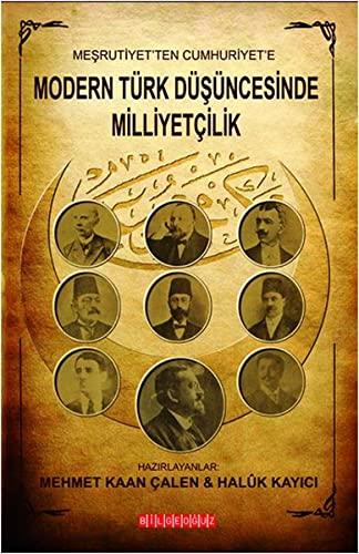 Mesrutiyet'ten Cumhuriyet'e Modern Türk Düsüncesinde Milliyetcilik: Calen, Mehmet Kaan;