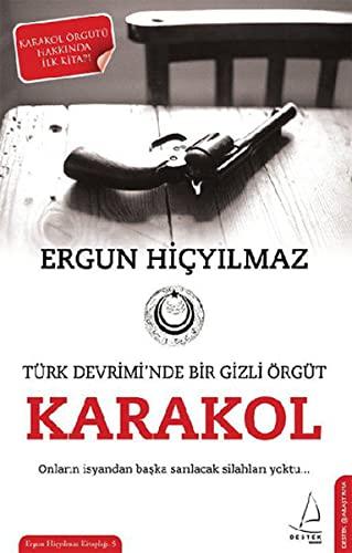 Türk Devrimi'nde Bir Gizli Örgüt Karakol: Hicyilmaz, Ergun