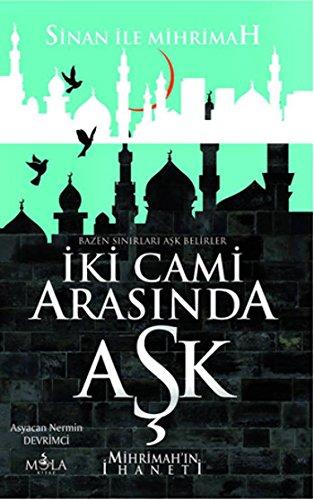9786054611928: Iki Cami Arasinda Ask: Mihrimah'in Ihaneti