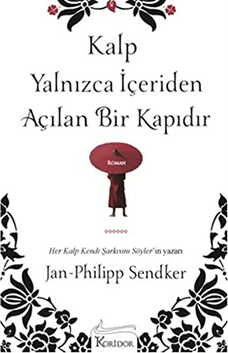 Kalp Yalnizca Iceriden Acilan Bir Kapidir: Jan-Philipp Sendker