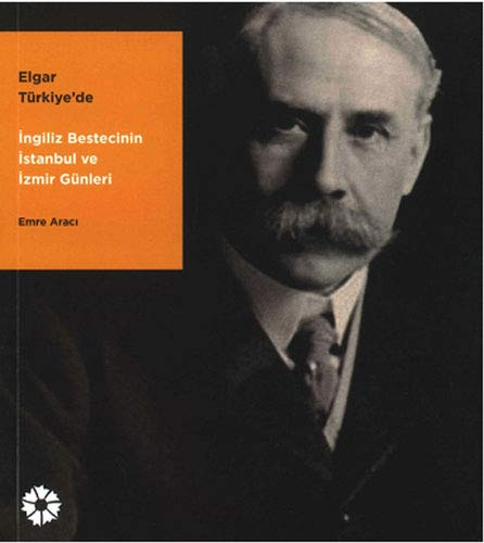 9786054642267: Elgar in Turkey - The English Composer's Visit to Istanbul and Izmir
