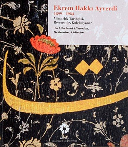 Ekrem Hakki Ayverdi 1899-1984: Architectural historian, restorator,: TANMAN, M. BAHA